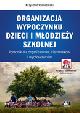 Książka Organizacja wypoczynku dzieci i młodzieży szkolnej. Poradnik dla organizatorów, kierowników i wychowawców (z suplementem elektronicznym) w ksiegarnia-wrzeszcz.pl