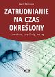 Książka Zatrudnianie na czas określony. Komentarz, przykłady, wzory w ksiegarnia-wrzeszcz.pl