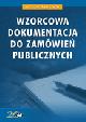 Książka Wzorcowa dokumentacja do zamówień publicznych w ksiegarnia-wrzeszcz.pl
