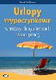 Książka Urlopy wypoczynkowe w różnych systemach czasu pracy w ksiegarnia-wrzeszcz.pl