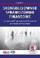 Książka Skonsolidowane sprawozdanie finansowe. Jak sporządzić sprawozdanie finansowe jednostek powiązanych (z suplementem elektronicznym) w ksiegarnia-wrzeszcz.pl